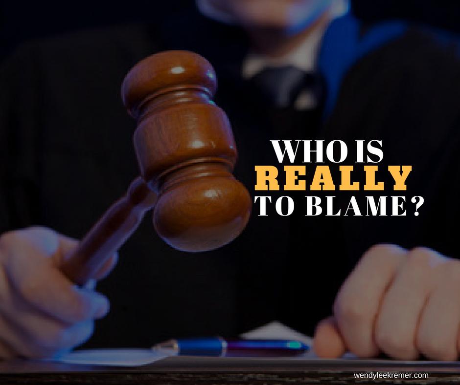 Put the Blame Where It Belongs
