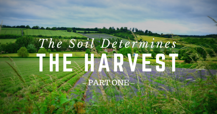 The Soil Determines the Harvest – Part One