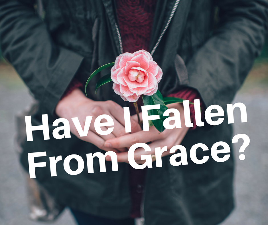 What is God's Grace? How Do I Know if I Have Fallen From Grace?