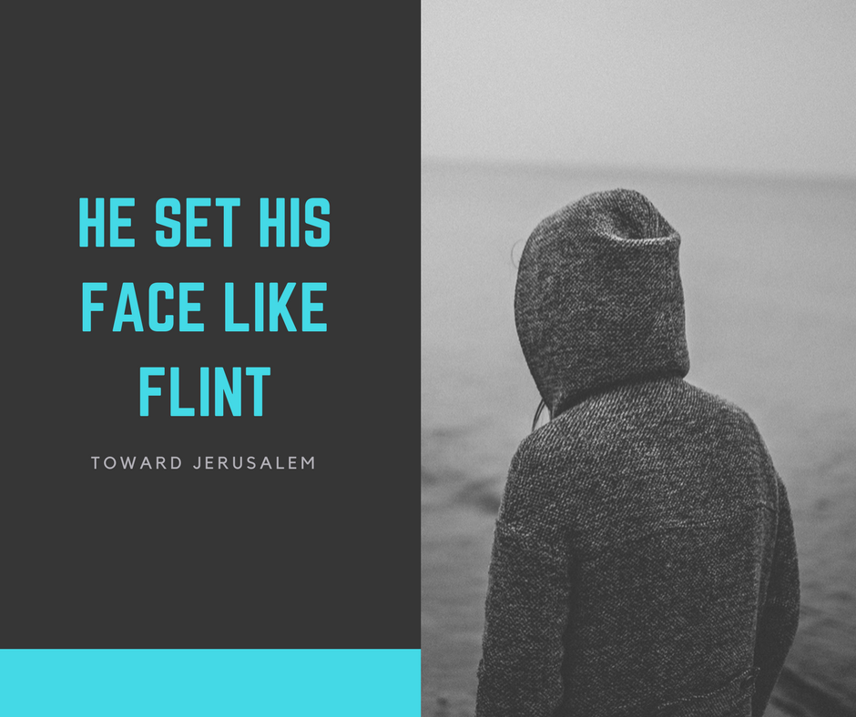 "Two Lessons from Jesus' ""Flint-Faced"" Example to Reach His Goal"