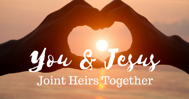 What Does It Mean to be Joint Heirs with Jesus?