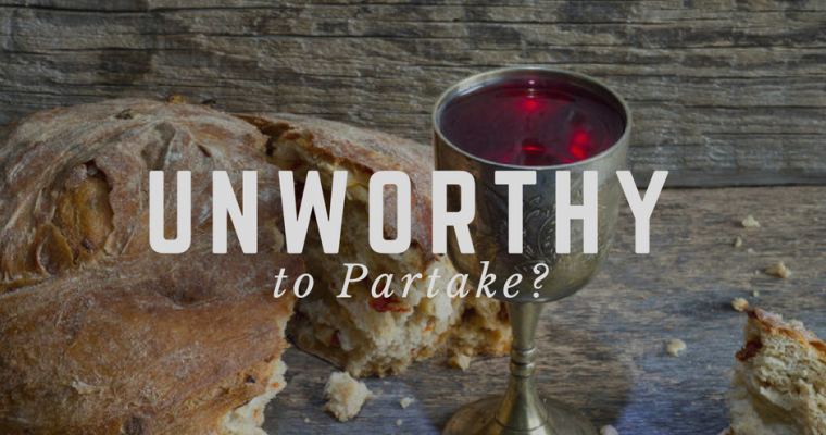 Taking Communion in an Unworthy Manner – It's Not What You Think!