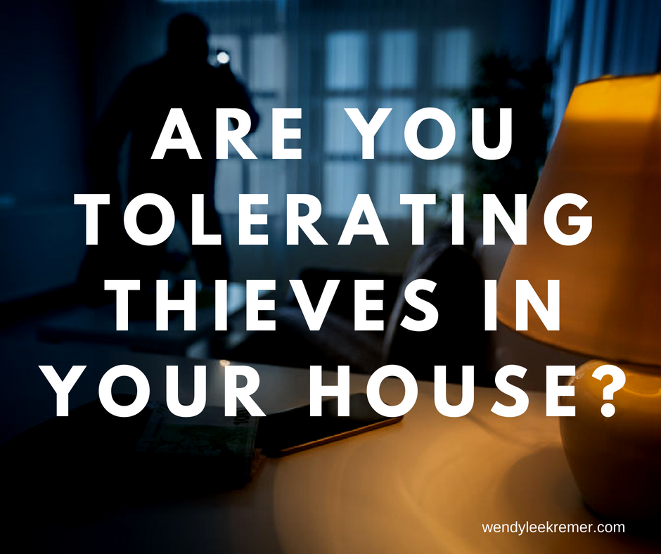 Are You Tolerating Thieves in Your House?